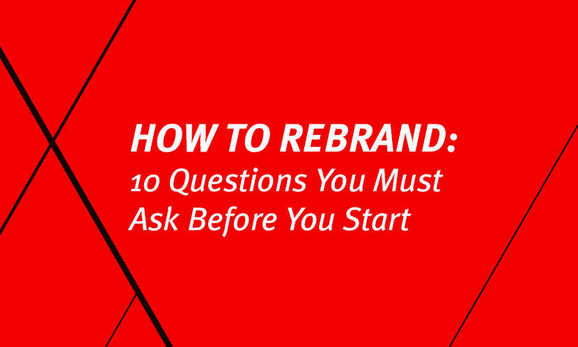 How to Rebrand: 10 Questions You Must Ask Before You Start