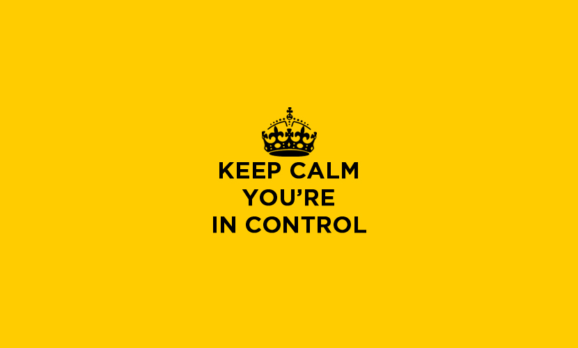 Keep Calm. You're in Control.